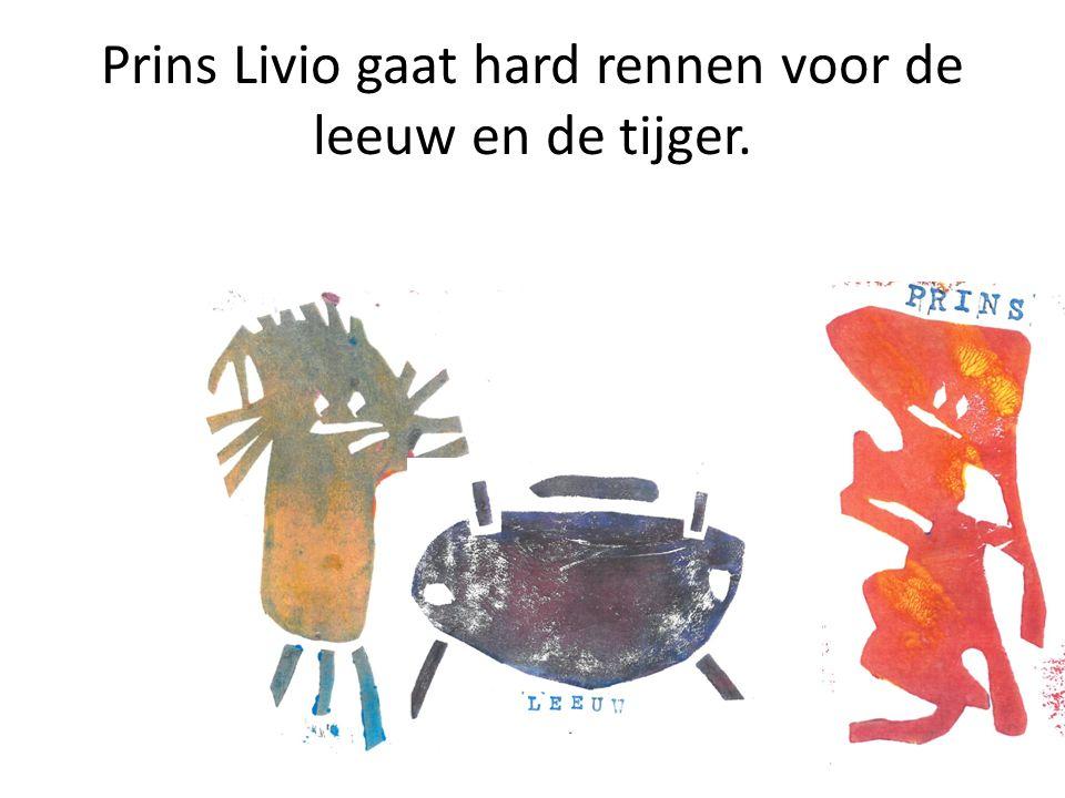 Prins Livio gaat hard rennen voor de leeuw en de tijger.