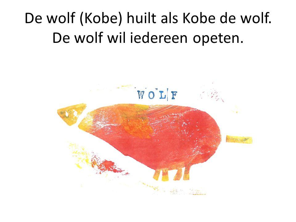 De wolf (Kobe) huilt als Kobe de wolf. De wolf wil iedereen opeten.