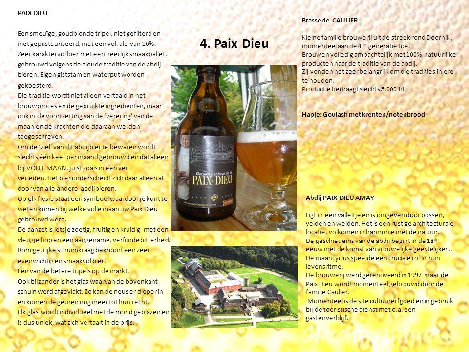 4. Paix Dieu PAIX DIEU Een smeuïge, goudblonde tripel, niet gefilterd en niet gepasteuriseerd, met een vol. alc. van 10%. Zeer karaktervol bier met ee