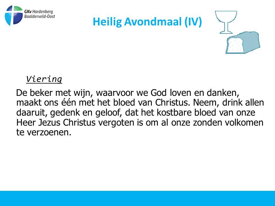 Heilig Avondmaal (IV) Viering De beker met wijn, waarvoor we God loven en danken, maakt ons één met het bloed van Christus.