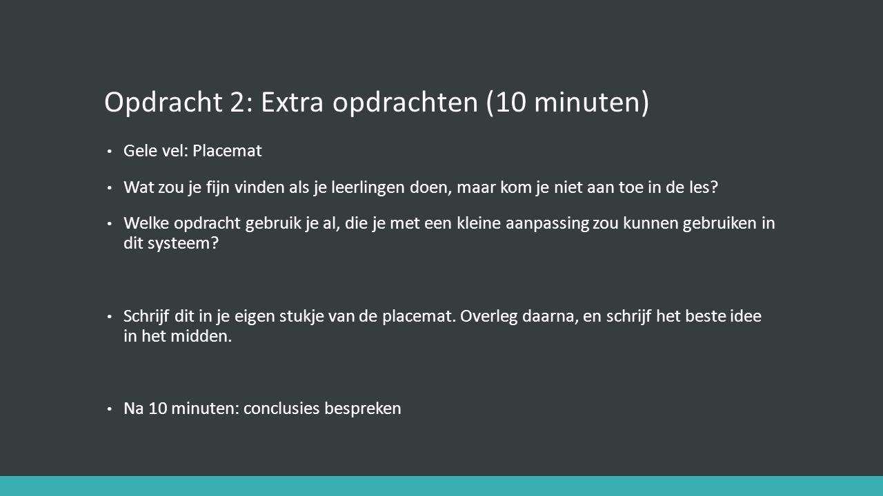 Opdracht 2: Extra opdrachten (10 minuten) Gele vel: Placemat Wat zou je fijn vinden als je leerlingen doen, maar kom je niet aan toe in de les? Welke