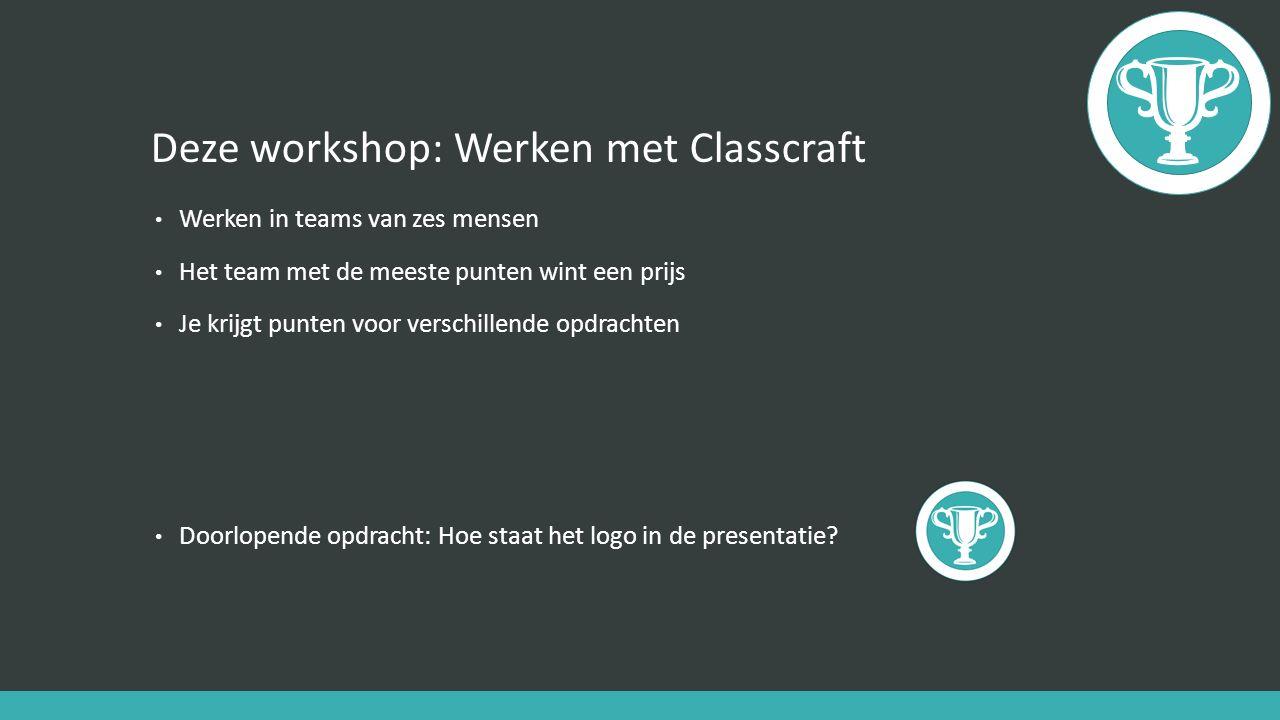Deze workshop: Werken met Classcraft Werken in teams van zes mensen Het team met de meeste punten wint een prijs Je krijgt punten voor verschillende o