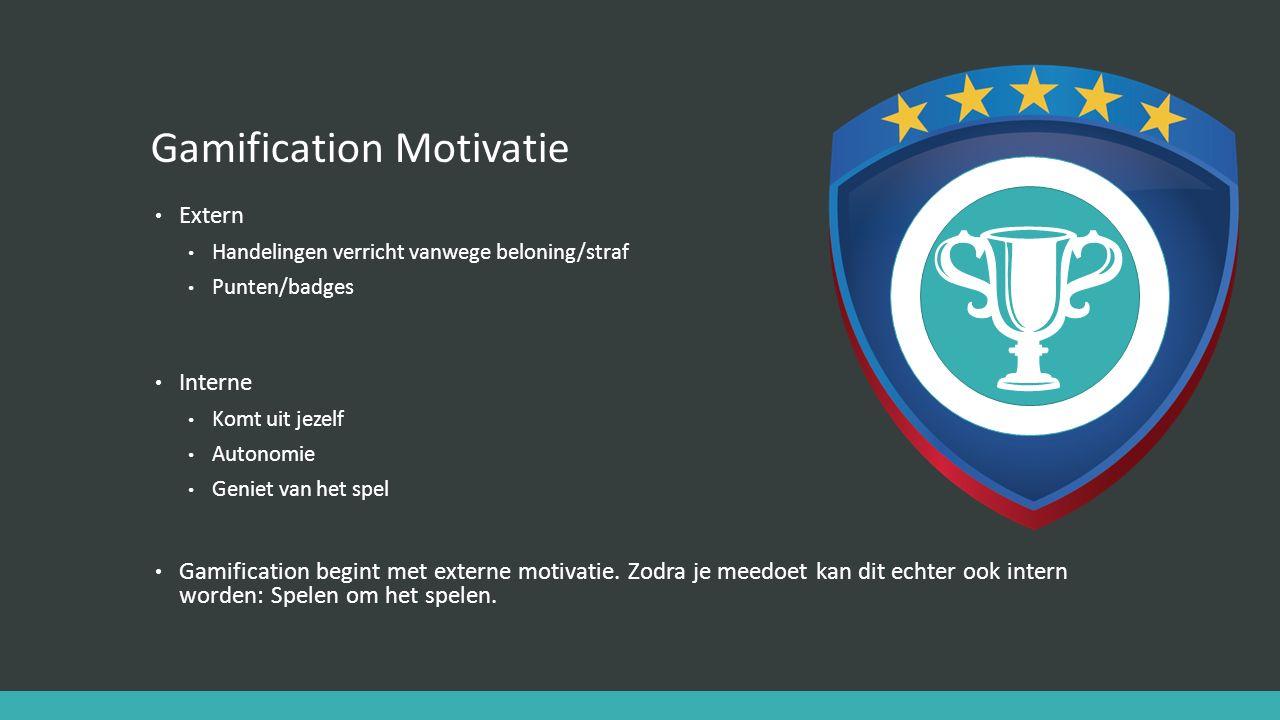 Gamification Motivatie Extern Handelingen verricht vanwege beloning/straf Punten/badges Interne Komt uit jezelf Autonomie Geniet van het spel Gamifica