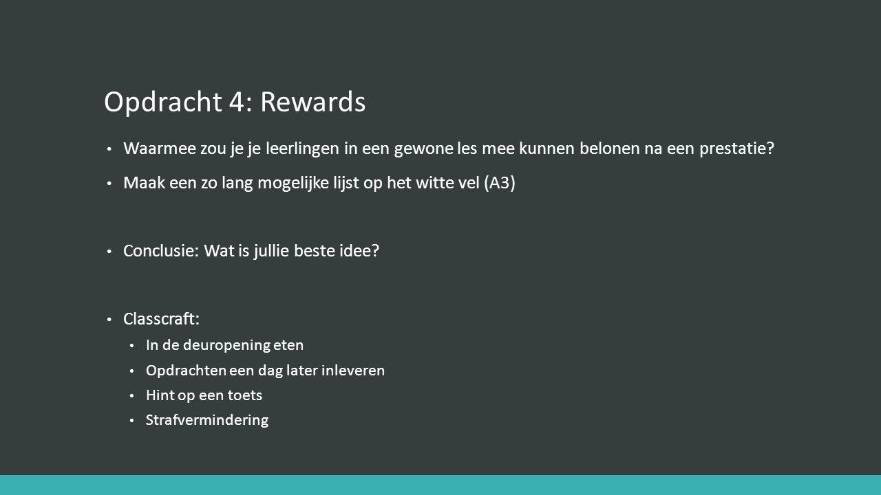 Opdracht 4: Rewards Waarmee zou je je leerlingen in een gewone les mee kunnen belonen na een prestatie? Maak een zo lang mogelijke lijst op het witte
