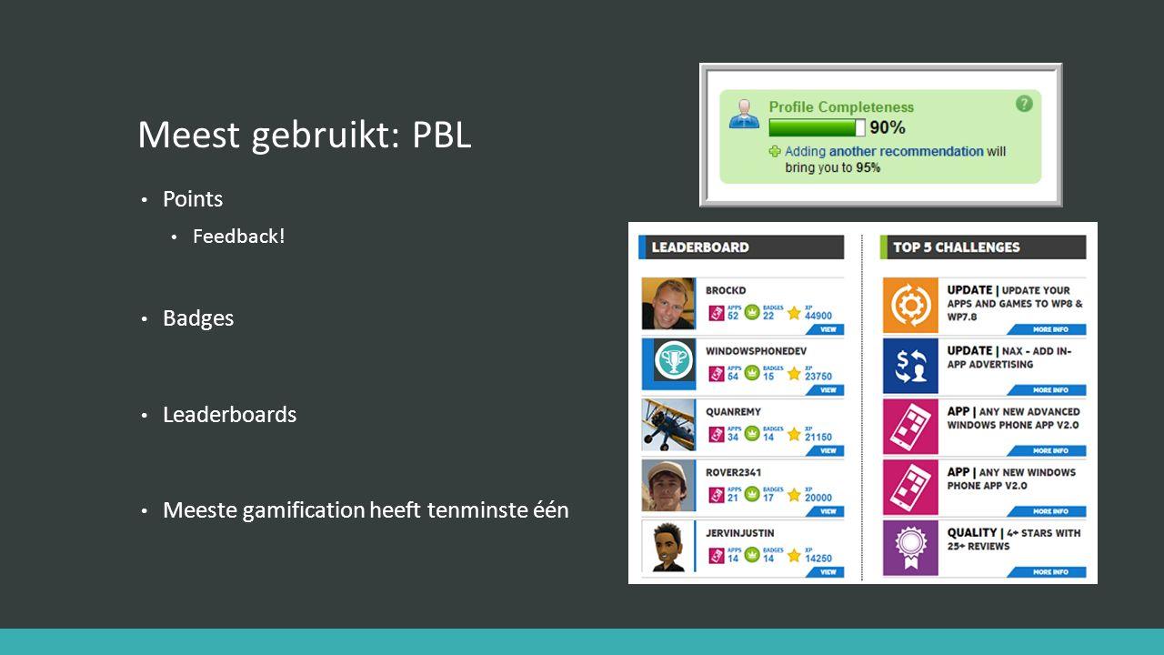 Meest gebruikt: PBL Points Feedback! Badges Leaderboards Meeste gamification heeft tenminste één