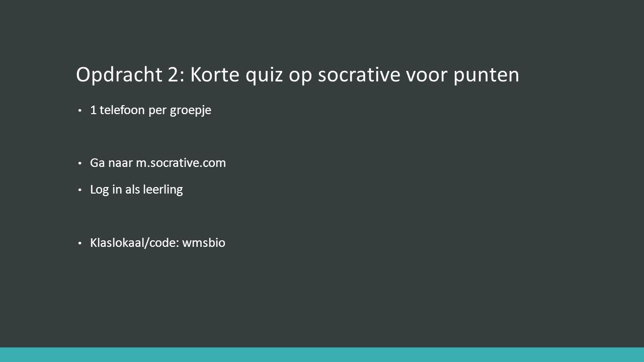 Opdracht 2: Korte quiz op socrative voor punten 1 telefoon per groepje Ga naar m.socrative.com Log in als leerling Klaslokaal/code: wmsbio