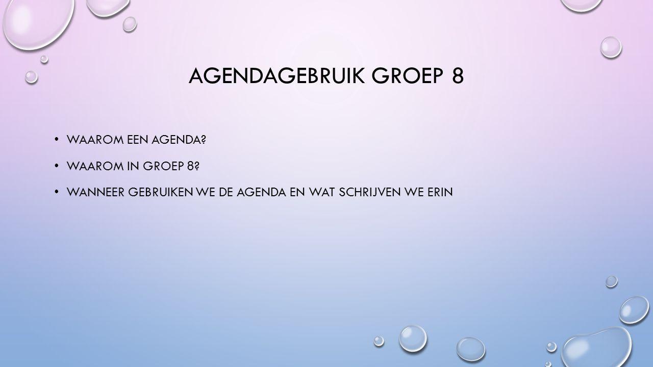 AGENDAGEBRUIK GROEP 8 WAAROM EEN AGENDA. WAAROM IN GROEP 8.