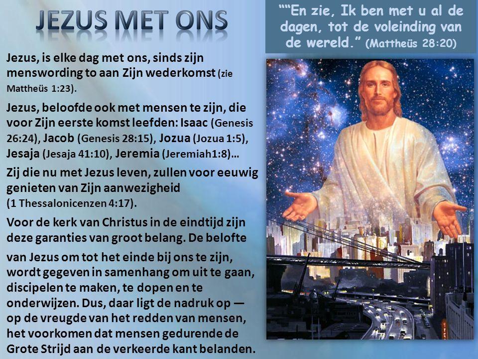 En zie, Ik ben met u al de dagen, tot de voleinding van de wereld. (Mattheüs 28:20) Jezus, is elke dag met ons, sinds zijn menswording to aan Zijn wederkomst (zie Mattheüs 1:23).