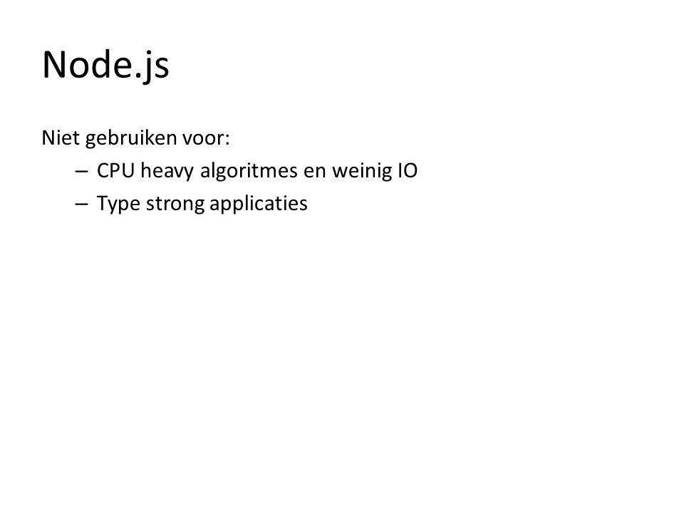Node.js Niet gebruiken voor: – CPU heavy algoritmes en weinig IO – Type strong applicaties