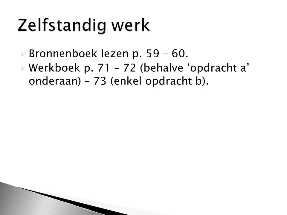  Bronnenboek lezen p. 59 – 60.  Werkboek p.