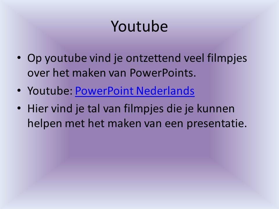 Youtube Op youtube vind je ontzettend veel filmpjes over het maken van PowerPoints. Youtube: PowerPoint NederlandsPowerPoint Nederlands Hier vind je t