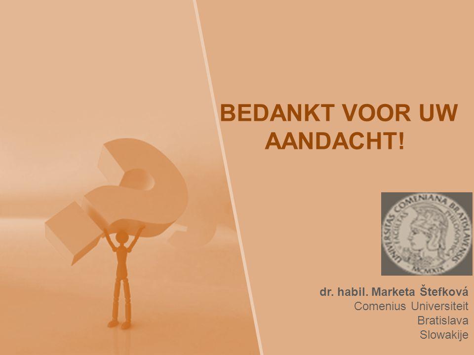 BEDANKT VOOR UW AANDACHT! dr. habil. Marketa Štefková Comenius Universiteit Bratislava Slowakije