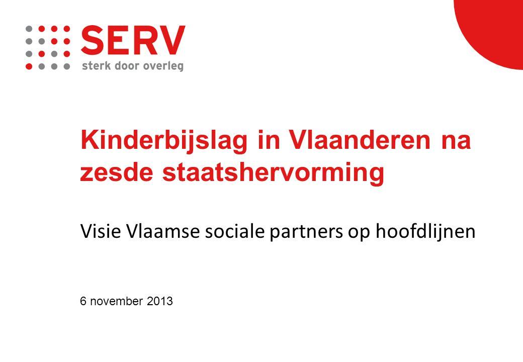 Kinderbijslag in Vlaanderen na zesde staatshervorming Visie Vlaamse sociale partners op hoofdlijnen 6 november 2013