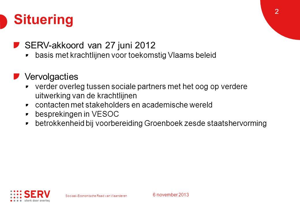 Sociaal-Economische Raad van Vlaanderen 2 Situering SERV-akkoord van 27 juni 2012 basis met krachtlijnen voor toekomstig Vlaams beleid Vervolgacties v
