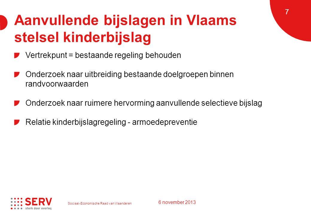 Sociaal-Economische Raad van Vlaanderen 7 Aanvullende bijslagen in Vlaams stelsel kinderbijslag Vertrekpunt = bestaande regeling behouden Onderzoek na