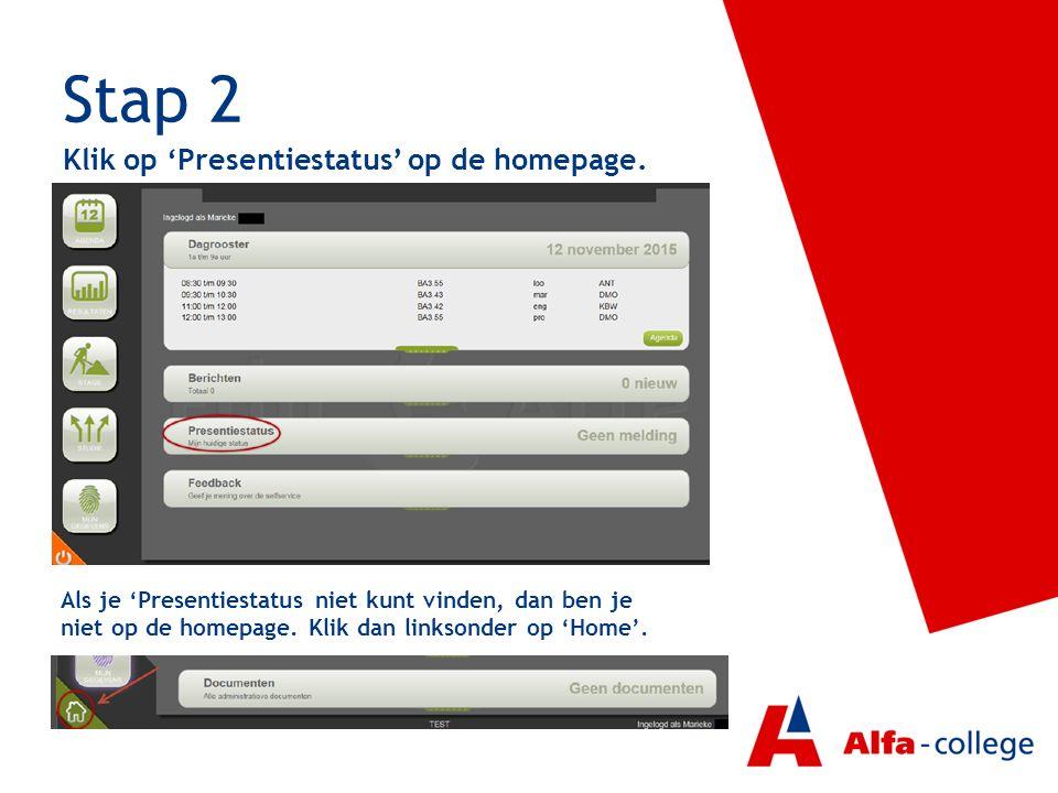 Stap 2 Klik op 'Presentiestatus' op de homepage. Als je 'Presentiestatus niet kunt vinden, dan ben je niet op de homepage. Klik dan linksonder op 'Hom