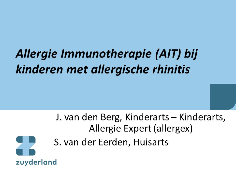 Allergie Immunotherapie (AIT) bij kinderen met allergische rhinitis J. van den Berg, Kinderarts – Kinderarts, Allergie Expert (allergex) S. van der Ee