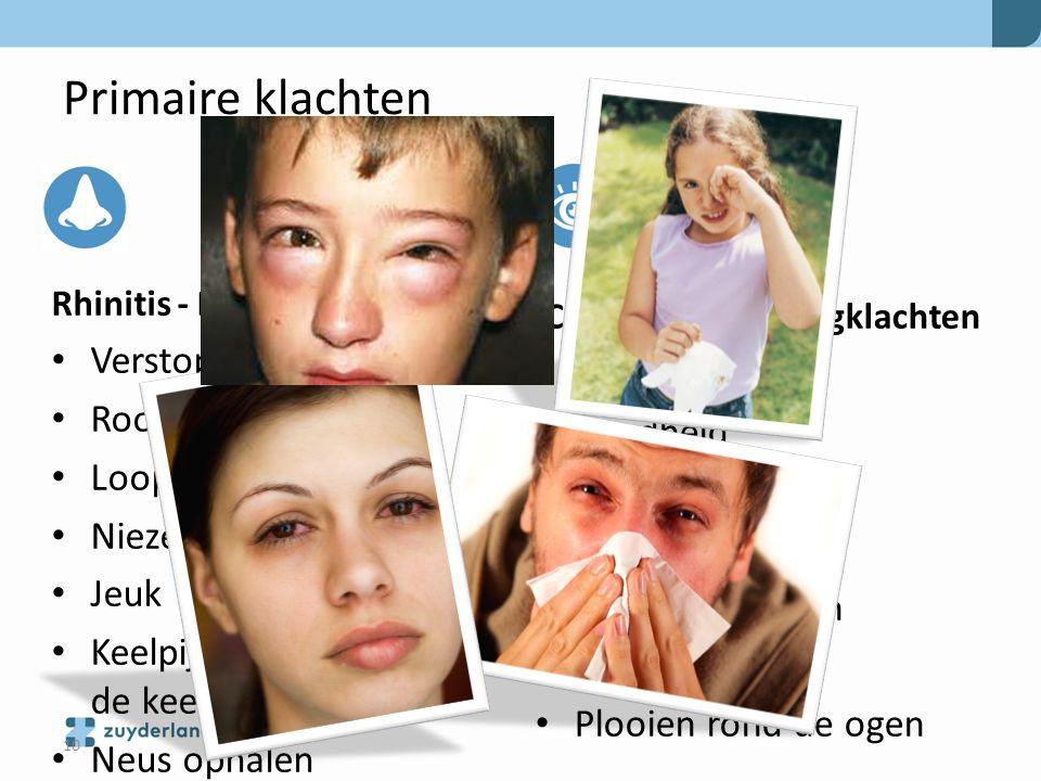 Primaire klachten Rhinitis - Neusklachten Verstopte neus Roodheid Loopneus Niezen Jeuk Keelpijn/schrapen van de keel Neus ophalen Conjunctivitis - oog