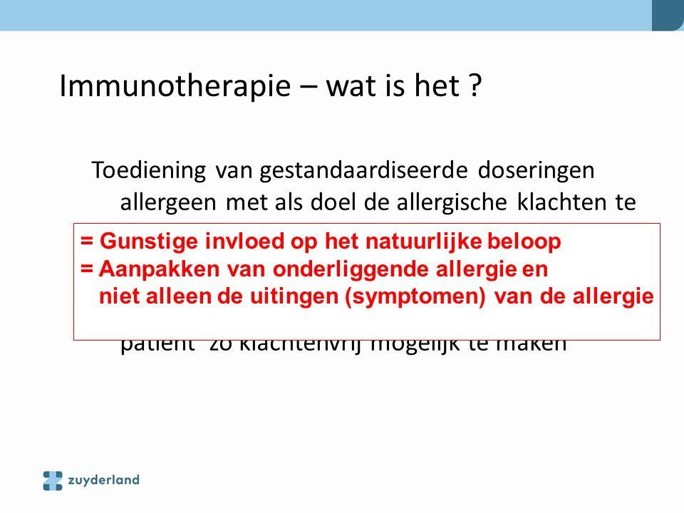 Immunotherapie – wat is het ? Toediening van gestandaardiseerde doseringen allergeen met als doel de allergische klachten te verminderen Bedoeld om, i