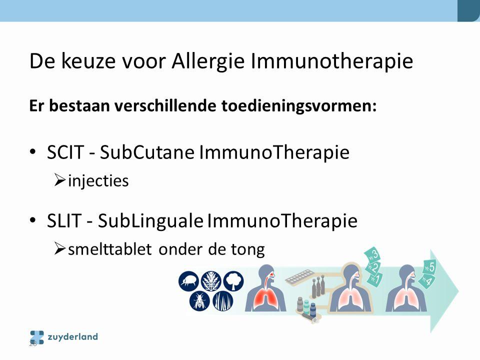 De keuze voor Allergie Immunotherapie Er bestaan verschillende toedieningsvormen: SCIT - SubCutane ImmunoTherapie  injecties SLIT - SubLinguale Immun