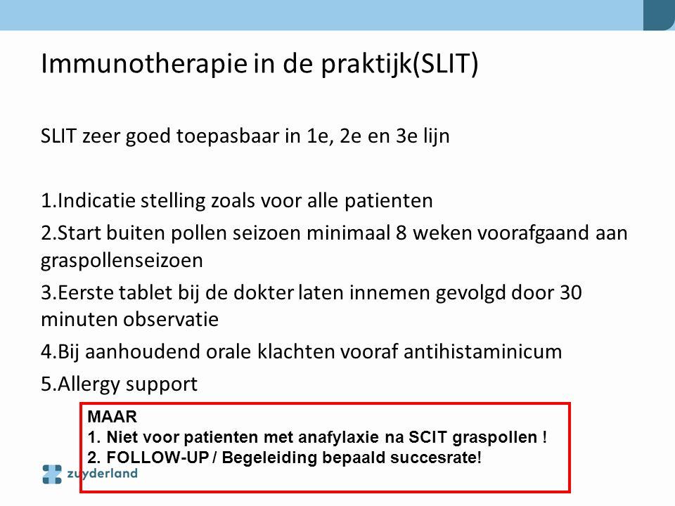 Immunotherapie in de praktijk(SLIT) SLIT zeer goed toepasbaar in 1e, 2e en 3e lijn 1.Indicatie stelling zoals voor alle patienten 2.Start buiten polle