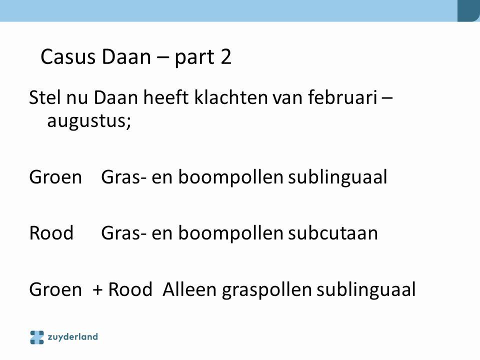 Stel nu Daan heeft klachten van februari – augustus; Groen Gras- en boompollen sublinguaal Rood Gras- en boompollen subcutaan Groen + Rood Alleen gras