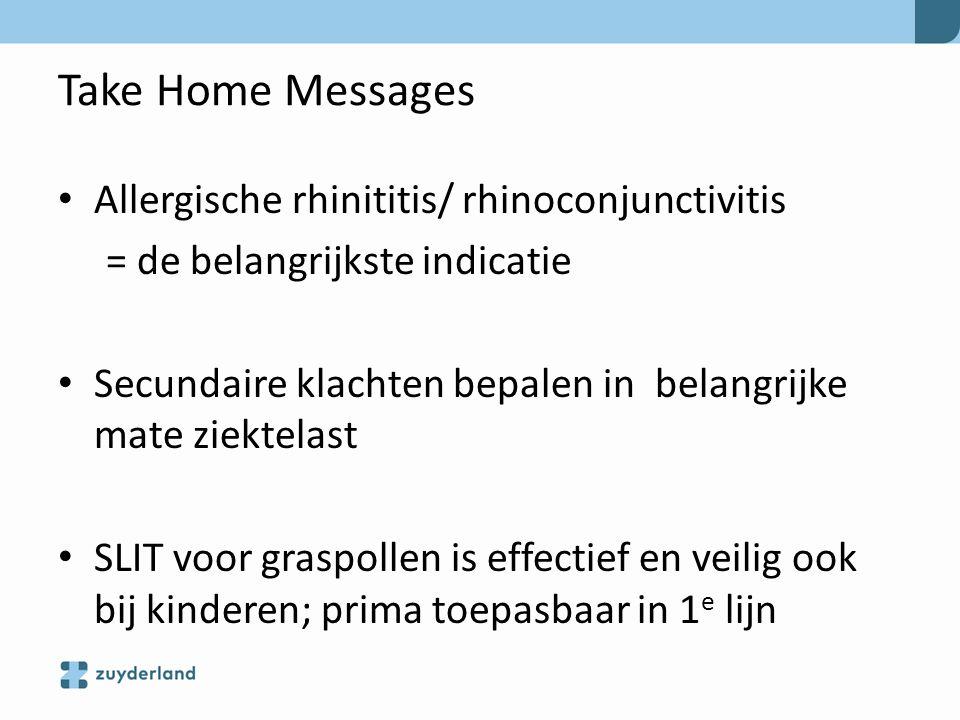 Take Home Messages Allergische rhinititis/ rhinoconjunctivitis = de belangrijkste indicatie Secundaire klachten bepalen in belangrijke mate ziektelast