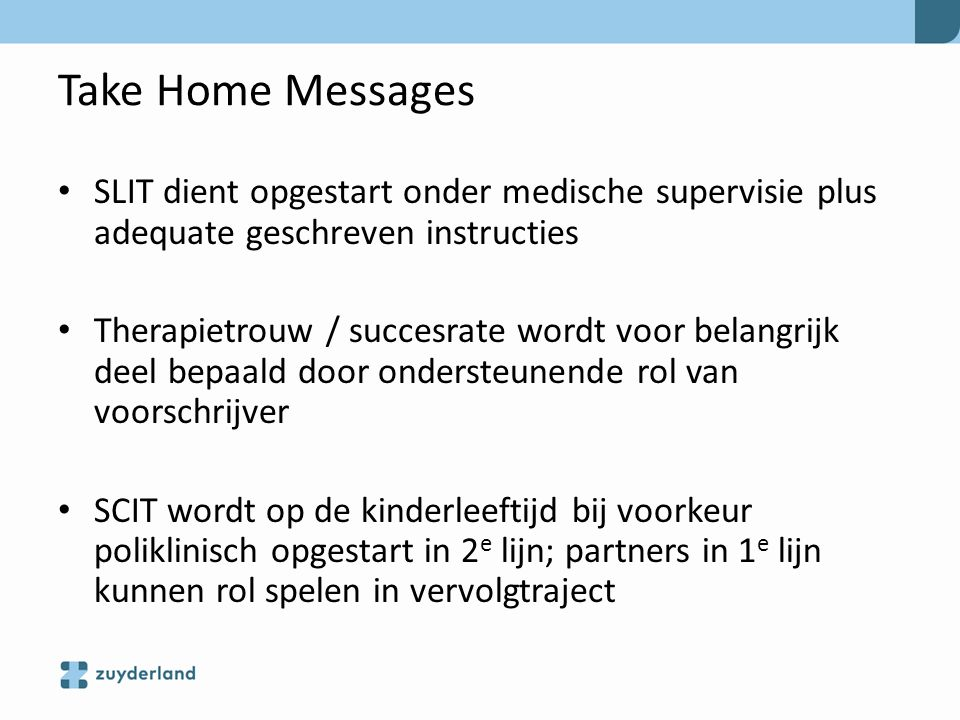 Take Home Messages SLIT dient opgestart onder medische supervisie plus adequate geschreven instructies Therapietrouw / succesrate wordt voor belangrij