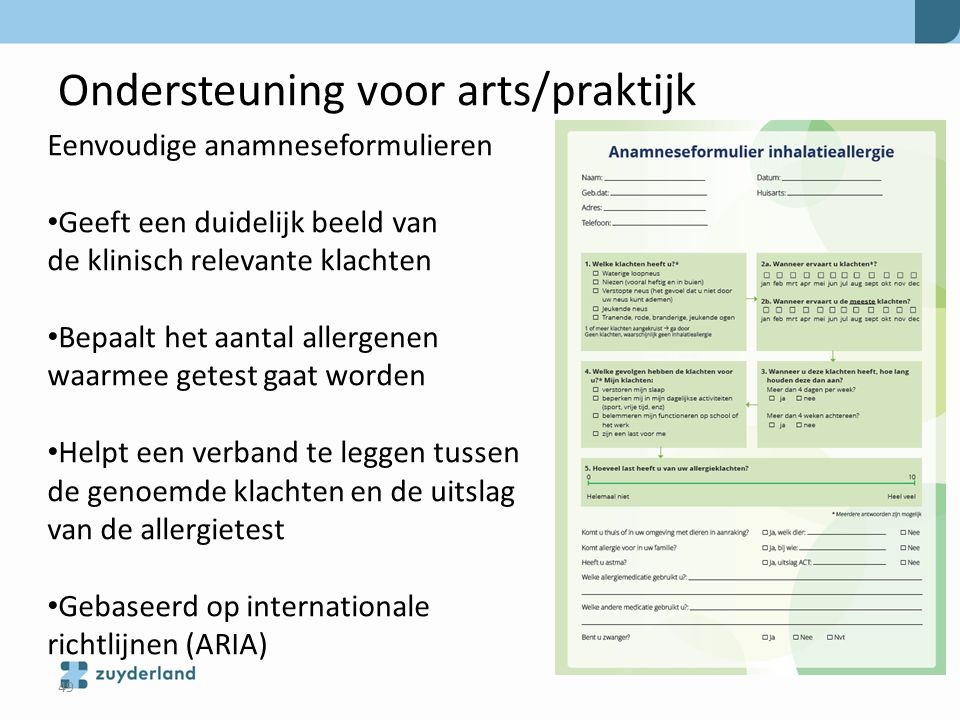 Ondersteuning voor arts/praktijk Eenvoudige anamneseformulieren Geeft een duidelijk beeld van de klinisch relevante klachten Bepaalt het aantal allerg