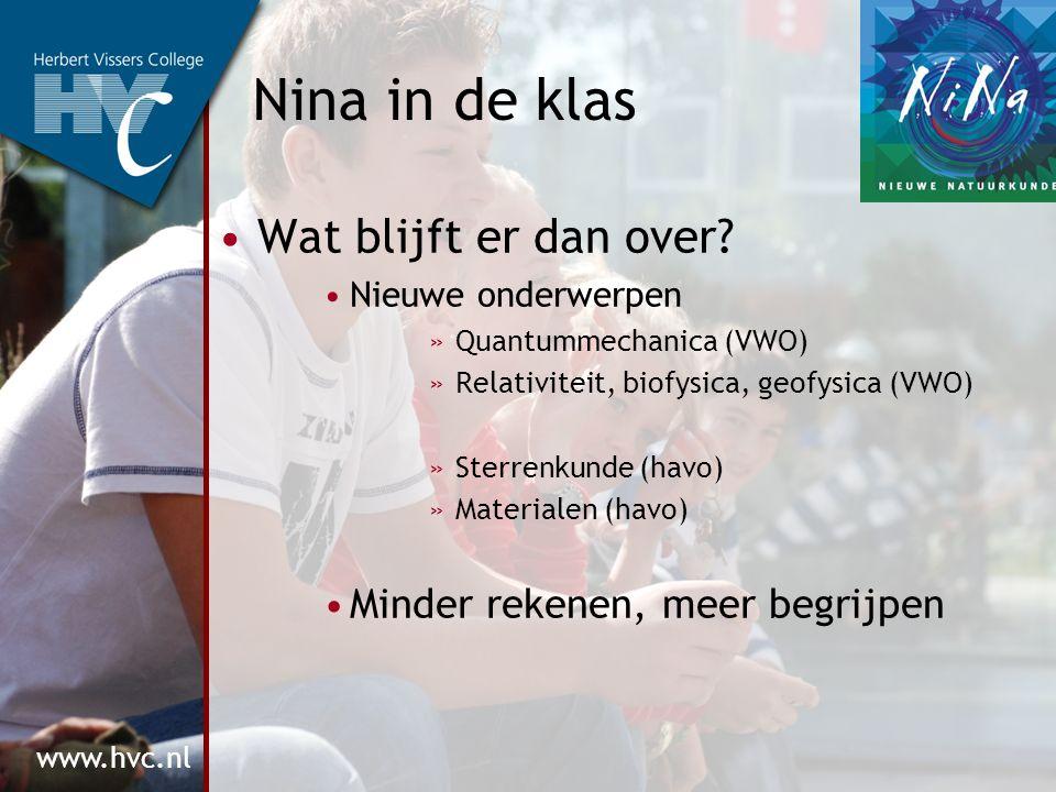 www.hvc.nl Nina in de klas Wat blijft er dan over? Nieuwe onderwerpen »Quantummechanica (VWO) »Relativiteit, biofysica, geofysica (VWO) »Sterrenkunde