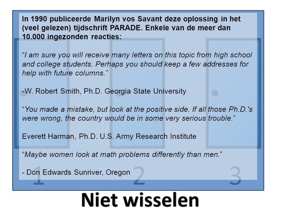 231 Niet wisselen In 1990 publiceerde Marilyn vos Savant deze oplossing in het (veel gelezen) tijdschrift PARADE.