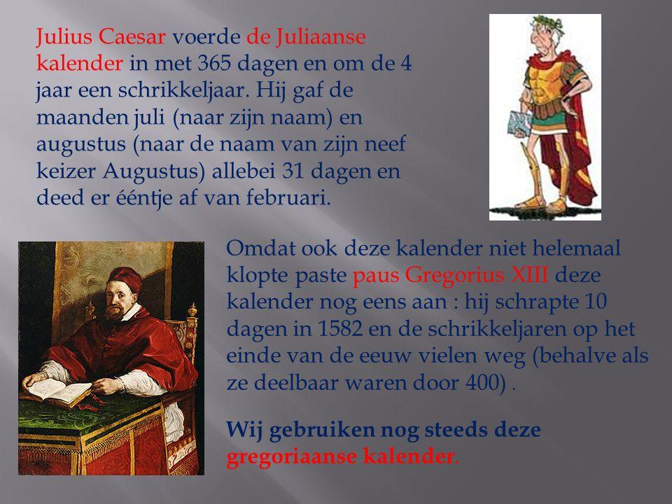 Julius Caesar voerde de Juliaanse kalender in met 365 dagen en om de 4 jaar een schrikkeljaar.
