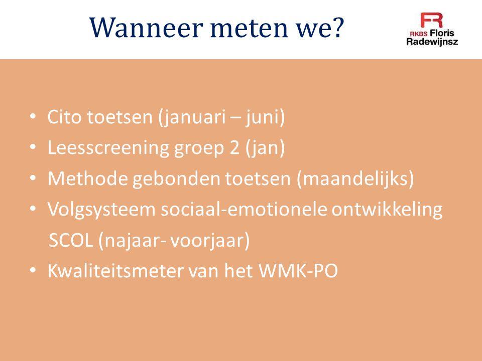 Wanneer meten we? Cito toetsen (januari – juni) Leesscreening groep 2 (jan) Methode gebonden toetsen (maandelijks) Volgsysteem sociaal-emotionele ontw