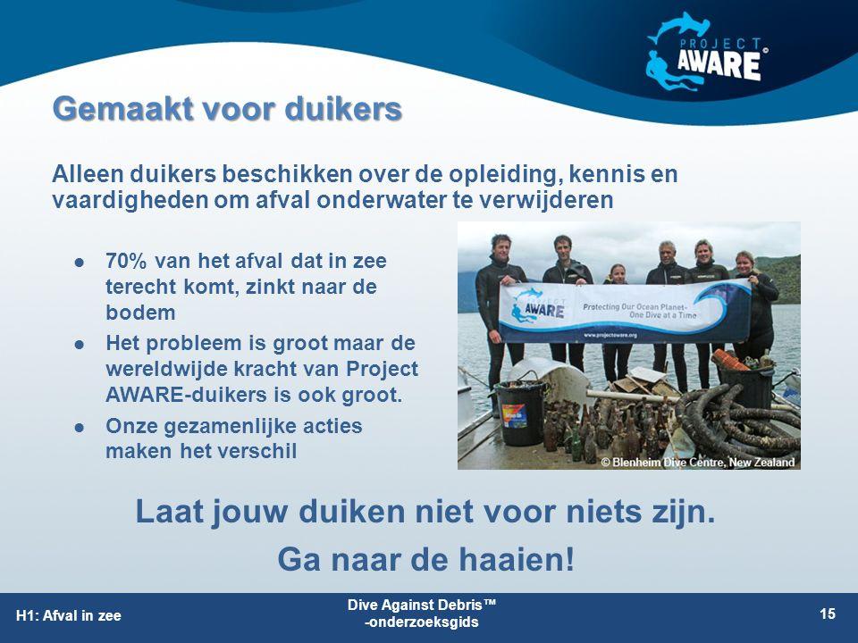 Gemaakt voor duikers 70% van het afval dat in zee terecht komt, zinkt naar de bodem Het probleem is groot maar de wereldwijde kracht van Project AWARE-duikers is ook groot.