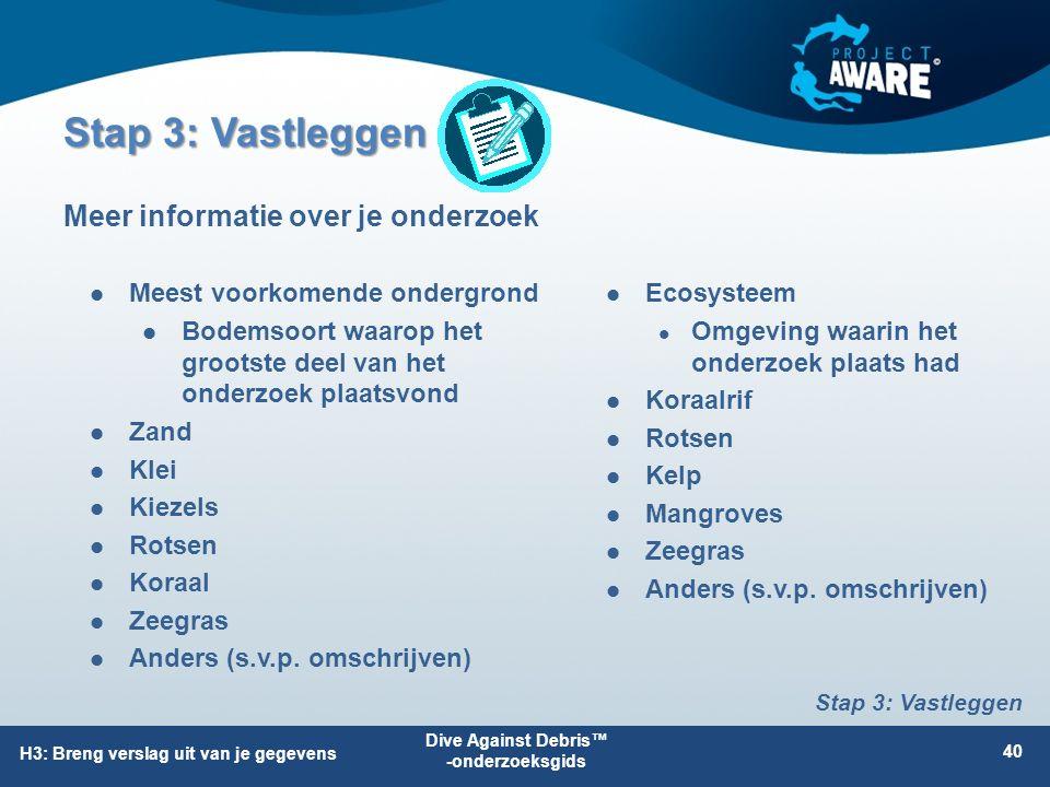 Stap 3: Vastleggen Ecosysteem Omgeving waarin het onderzoek plaats had Koraalrif Rotsen Kelp Mangroves Zeegras Anders (s.v.p.