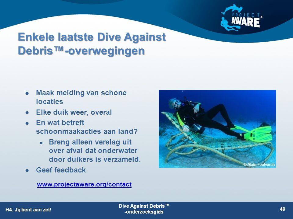 Enkele laatste Dive Against Debris™-overwegingen Maak melding van schone locaties Elke duik weer, overal En wat betreft schoonmaakacties aan land? Bre