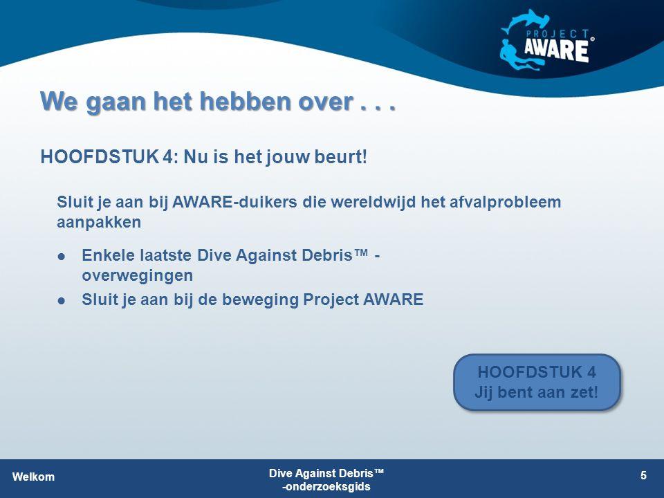 We gaan het hebben over... Enkele laatste Dive Against Debris™ - overwegingen Sluit je aan bij de beweging Project AWARE HOOFDSTUK 4: Nu is het jouw b