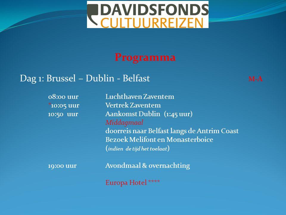 Programma Dag 1: Brussel – Dublin - Belfast M- A 08:00 uurLuchthaven Zaventem *10:05 uurVertrek Zaventem 10:50 uurAankomst Dublin (1:45 uur) Middagmaa