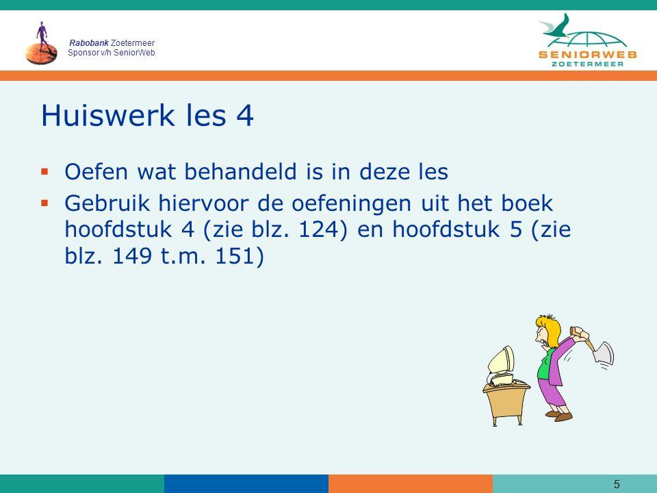 Rabobank Zoetermeer Sponsor v/h SeniorWeb Huiswerk les 4  Oefen wat behandeld is in deze les  Gebruik hiervoor de oefeningen uit het boek hoofdstuk 4 (zie blz.