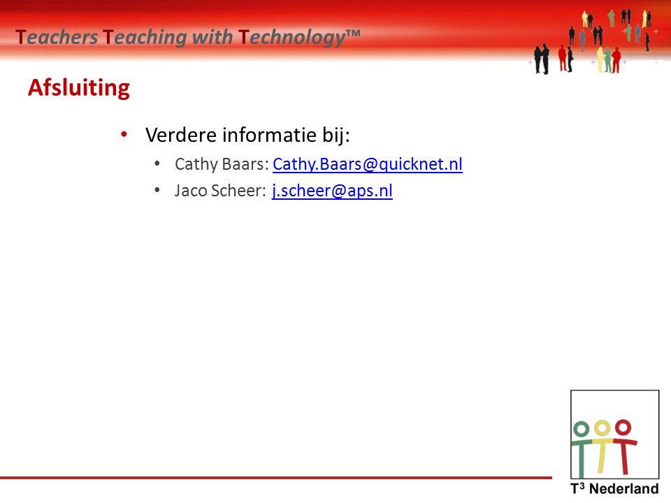 Teachers Teaching with Technology™ Afsluiting Verdere informatie bij: Cathy Baars: Cathy.Baars@quicknet.nlCathy.Baars@quicknet.nl Jaco Scheer: j.scheer@aps.nlj.scheer@aps.nl