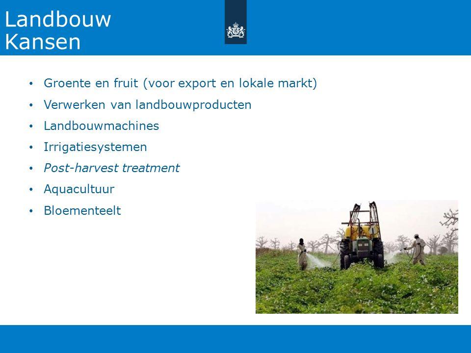 Landbouw Kansen Groente en fruit (voor export en lokale markt) Verwerken van landbouwproducten Landbouwmachines Irrigatiesystemen Post-harvest treatment Aquacultuur Bloementeelt