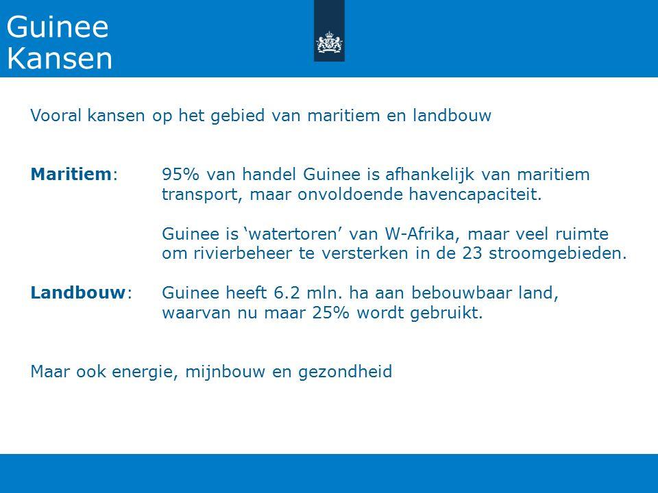 Guinee Kansen Vooral kansen op het gebied van maritiem en landbouw Maritiem: 95% van handel Guinee is afhankelijk van maritiem transport, maar onvoldoende havencapaciteit.