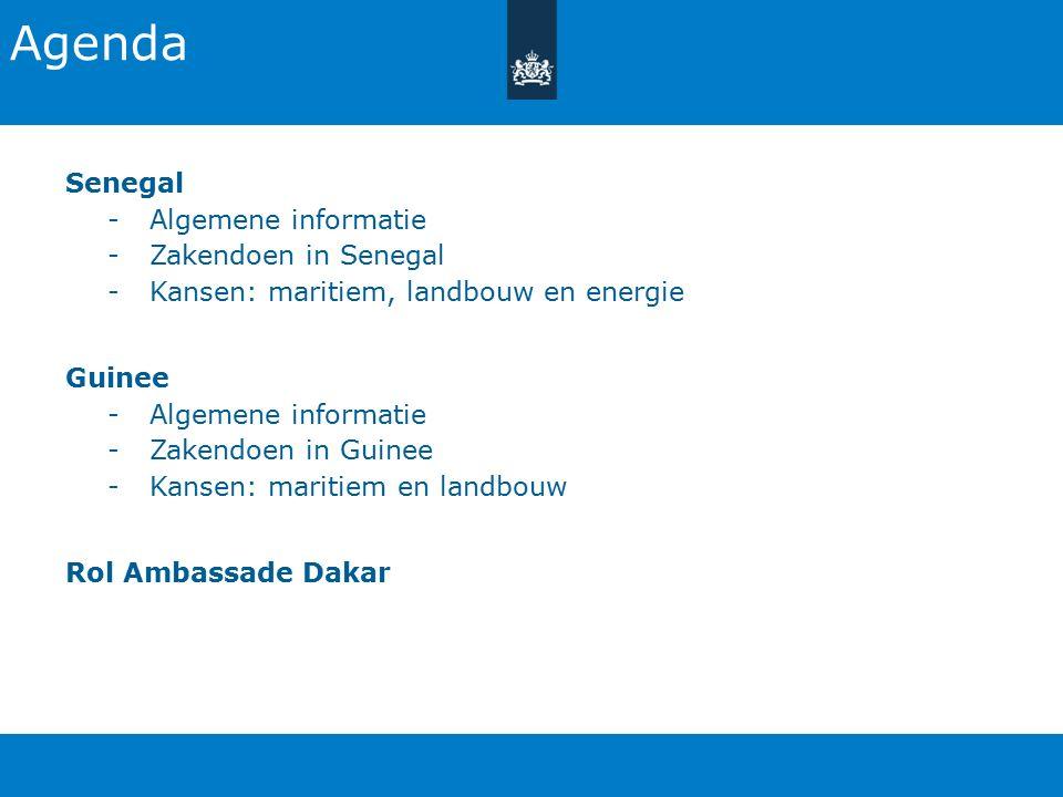 Agenda Senegal -Algemene informatie -Zakendoen in Senegal -Kansen: maritiem, landbouw en energie Guinee -Algemene informatie -Zakendoen in Guinee -Kansen: maritiem en landbouw Rol Ambassade Dakar