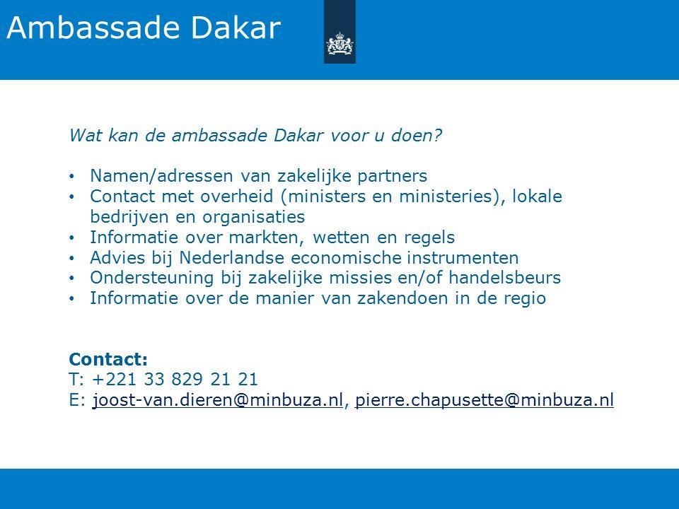 Ambassade Dakar Wat kan de ambassade Dakar voor u doen? Namen/adressen van zakelijke partners Contact met overheid (ministers en ministeries), lokale