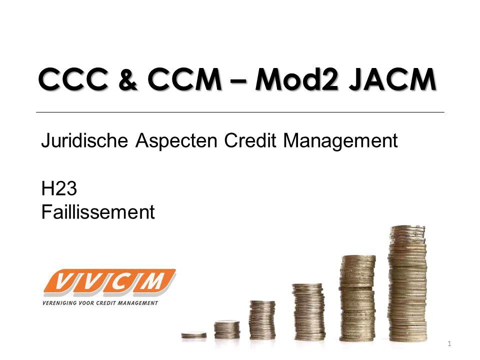 1 CCC & CCM – Mod2 JACM Juridische Aspecten Credit Management H23 Faillissement