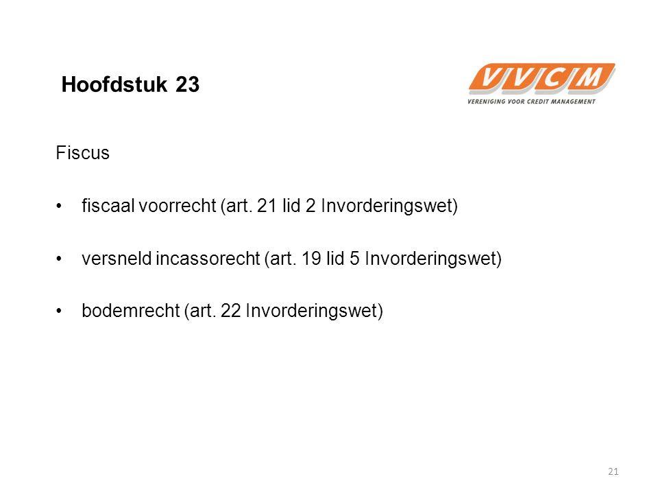 Hoofdstuk 23 Fiscus fiscaal voorrecht (art. 21 lid 2 Invorderingswet) versneld incassorecht (art. 19 lid 5 Invorderingswet) bodemrecht (art. 22 Invord