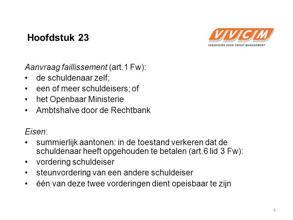 Hoofdstuk 23 Aanvraag faillissement (art.1 Fw): de schuldenaar zelf; een of meer schuldeisers; of het Openbaar Ministerie Ambtshalve door de Rechtbank