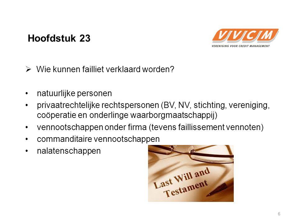 Hoofdstuk 23  Wie kunnen failliet verklaard worden? natuurlijke personen privaatrechtelijke rechtspersonen (BV, NV, stichting, vereniging, coöperatie