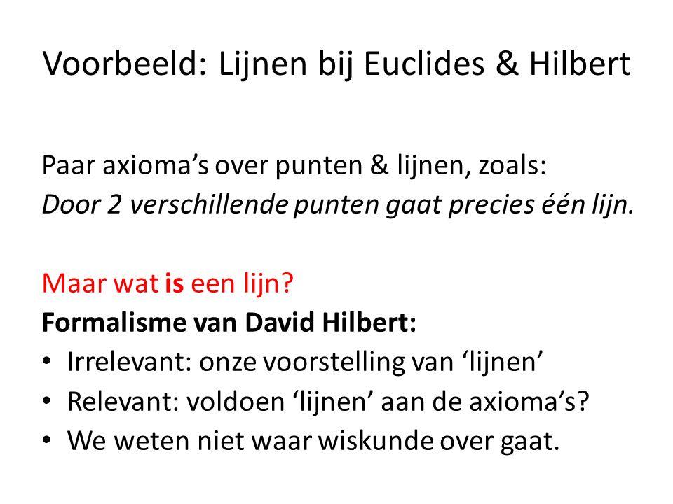 Voorbeeld: Lijnen bij Euclides & Hilbert Paar axioma's over punten & lijnen, zoals: Door 2 verschillende punten gaat precies één lijn.