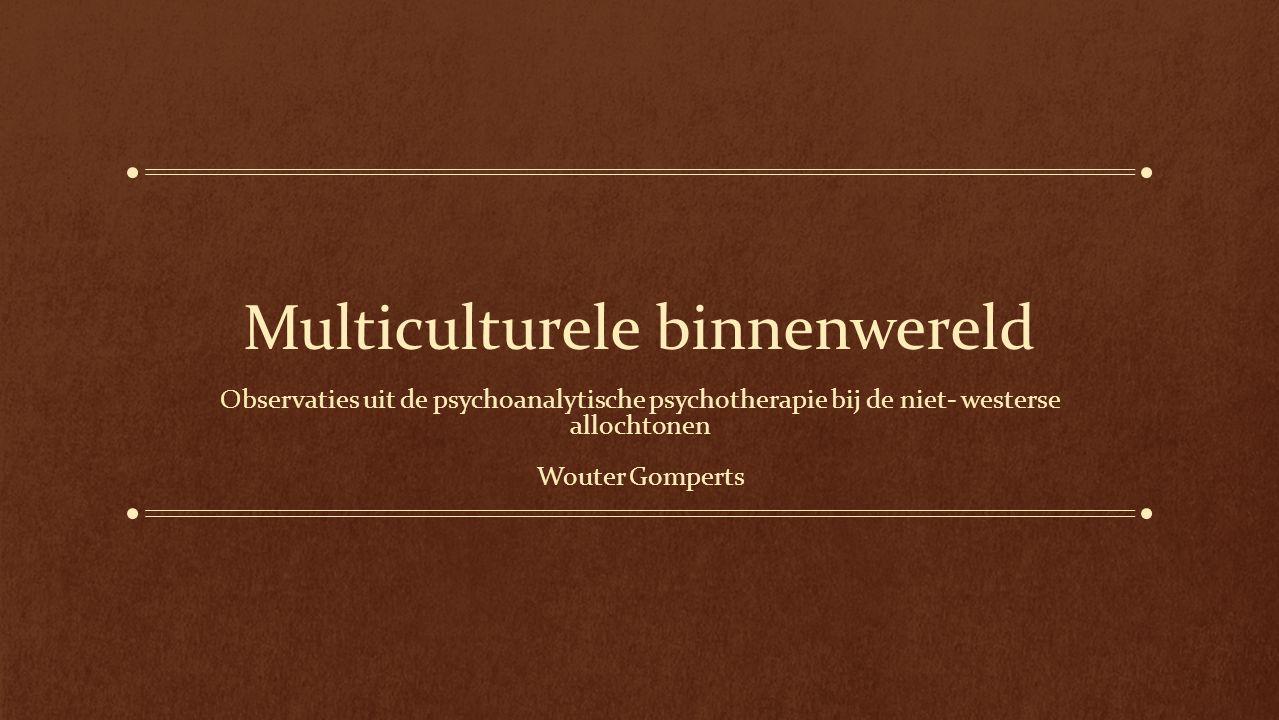 Multiculturele binnenwereld Observaties uit de psychoanalytische psychotherapie bij de niet- westerse allochtonen Wouter Gomperts